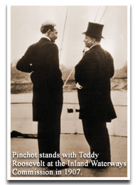 Pinchot stand with Teddy Roosevelt at the Inland Waterways Commission in 1907.