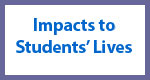Impacts to Students' Lives Button